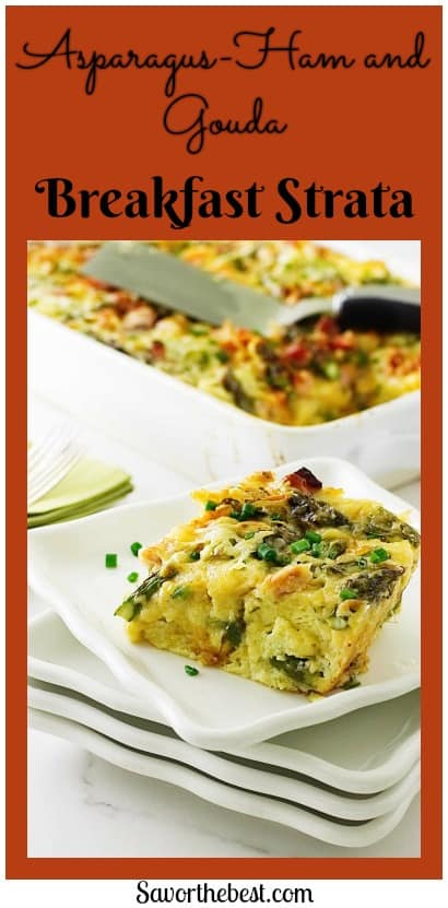 Our Asparagus-Ham and Gouda Strata is rich, creamy and super delicious. This is a perfect entrée if you are hosting a brunch party.