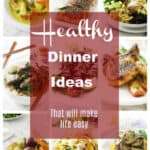 Healthy Dinner Ideas that will make life easier!